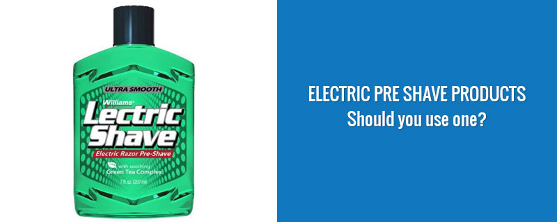 Electric Pre Shave Products: should you use one?