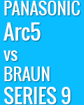 Panasonic Arc5 vs Braun Series 9: Which One is Better?