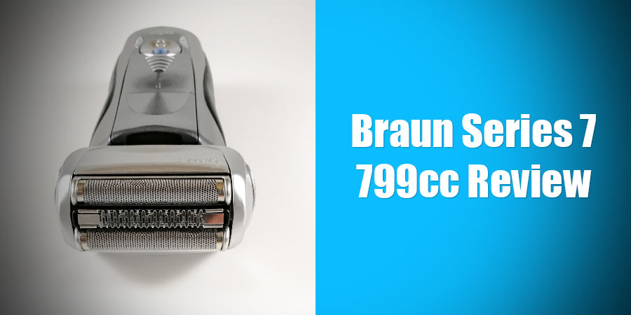 Braun Series 7 799cc Review: The Successor Of An Iconic Shaver