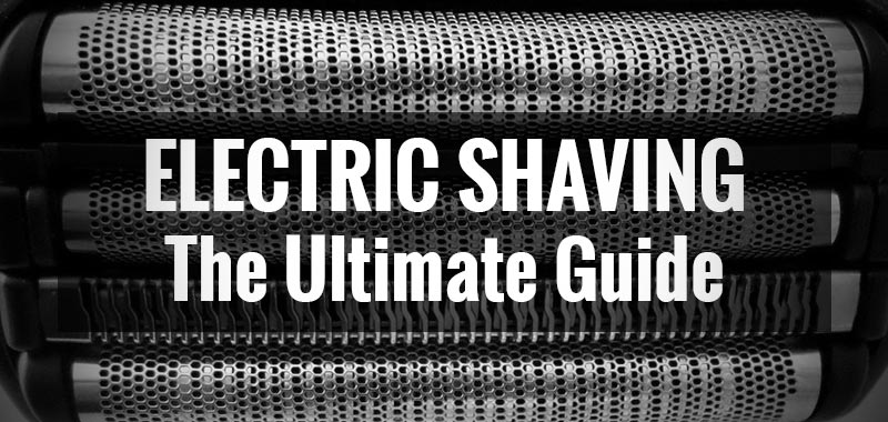 Electric Shaving: The Ultimate Guide