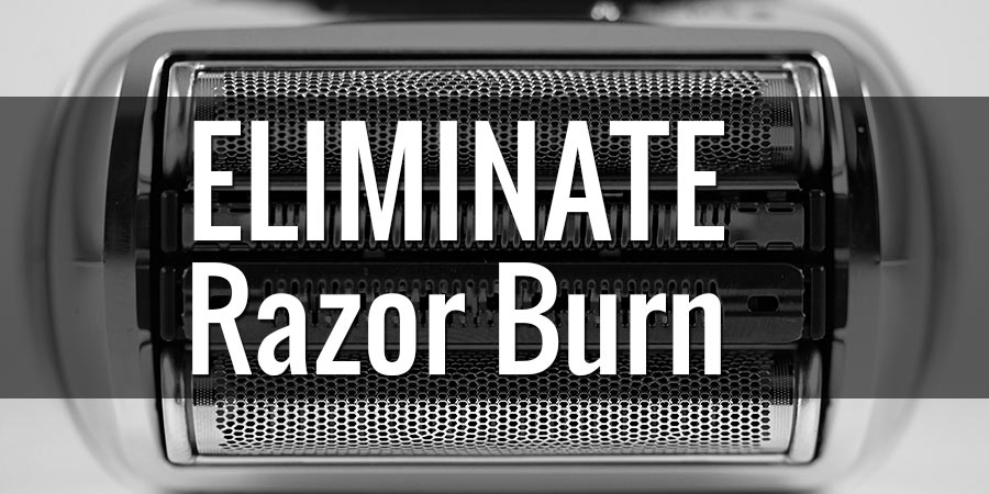 How To Eliminate Razor Burn And Irritation From Electric Shavers